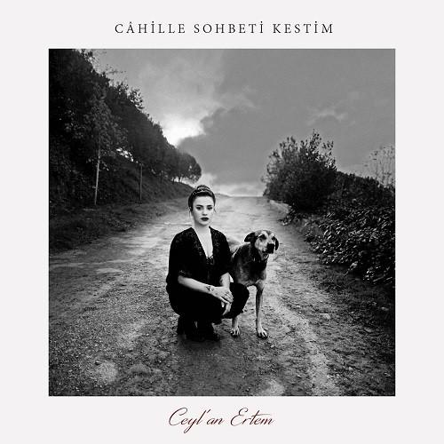 Ceylan Ertem - Câhille Sohbeti Kestim (2020) Full Albüm İndir