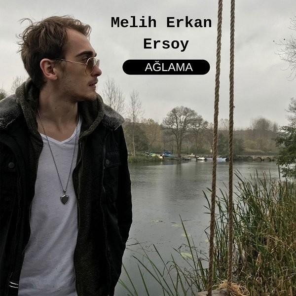 Melih Erkan Ersoy Ağlama 2019 Single full albüm indir