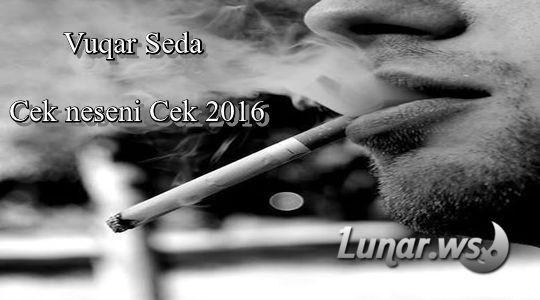 Vuqar Seda Cek neseni Cek 2016(lunar.az)