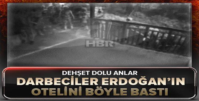 Darbeci alçaklar Cumhurbaşkanı Erdoğan'ın kaldığı oteli böyle bastı
