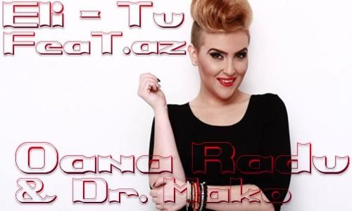 Oana Radu & Dr. Mako feat. Eli - Tu(Music+KliP+LoQoSuZ)