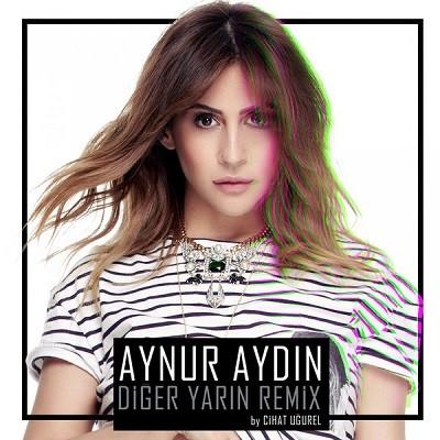Aynur Aydın – Diğer Yarın (Cihat Uğurel Remix) (Single) (2017)