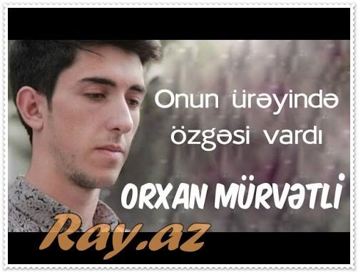 Orxan Murvetli - Onun ureyinde ozgesi vardi | 2016 | Elvin Mirzezade