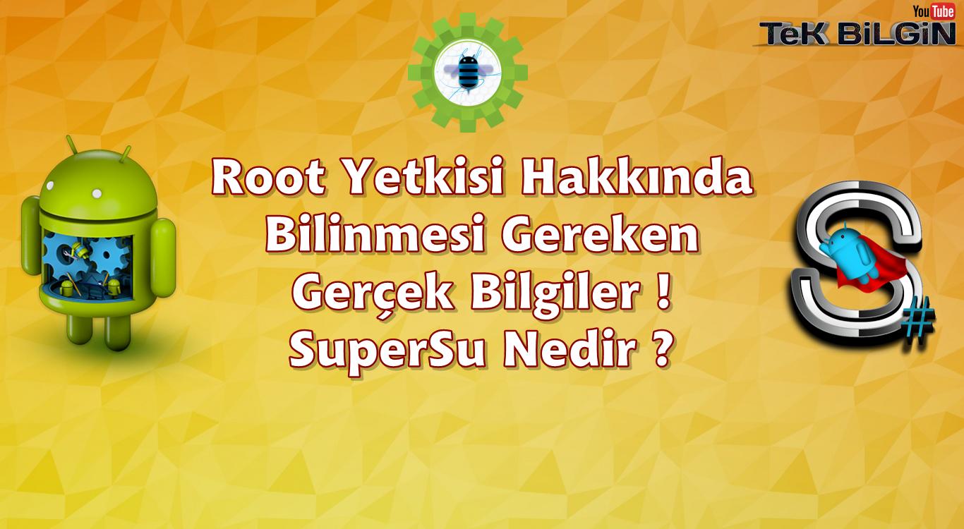 Root Yetkisi Hakkında Bilinmesi Gereken Gerçek Bilgiler ! SuperSu