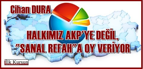 """Prof. Dr. Cihan DURA: Halkımız AKP'ye Değil """"Sanal Refah""""a Oy Veriyor"""