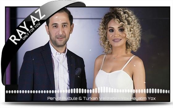 Pərviz Bülbülə & Türkan Vəlizadə - Yox Həyatım Yox