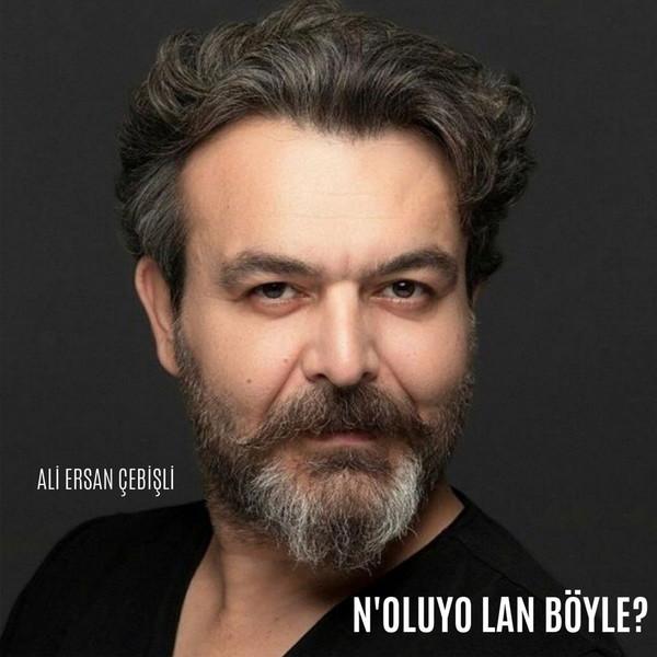 Ali Ersan Çebişli N'oluyo Lan Böyle 2019 Single Full Albüm İndir