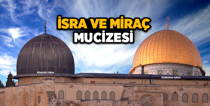İsra ve Miracın Peygamberimiz ve Müslümanlar açısından önemi
