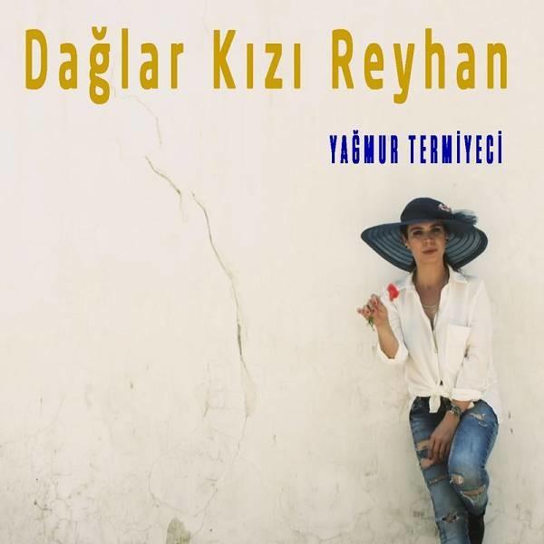 Yağmur Termiyeci Dağlar Kızı Reyhan 2019 Single Flac Full Albüm İndir