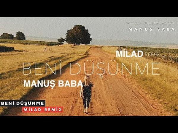 Milad, Manuş Baba Beni Düşünme Remix 2019 Full Albüm İndir