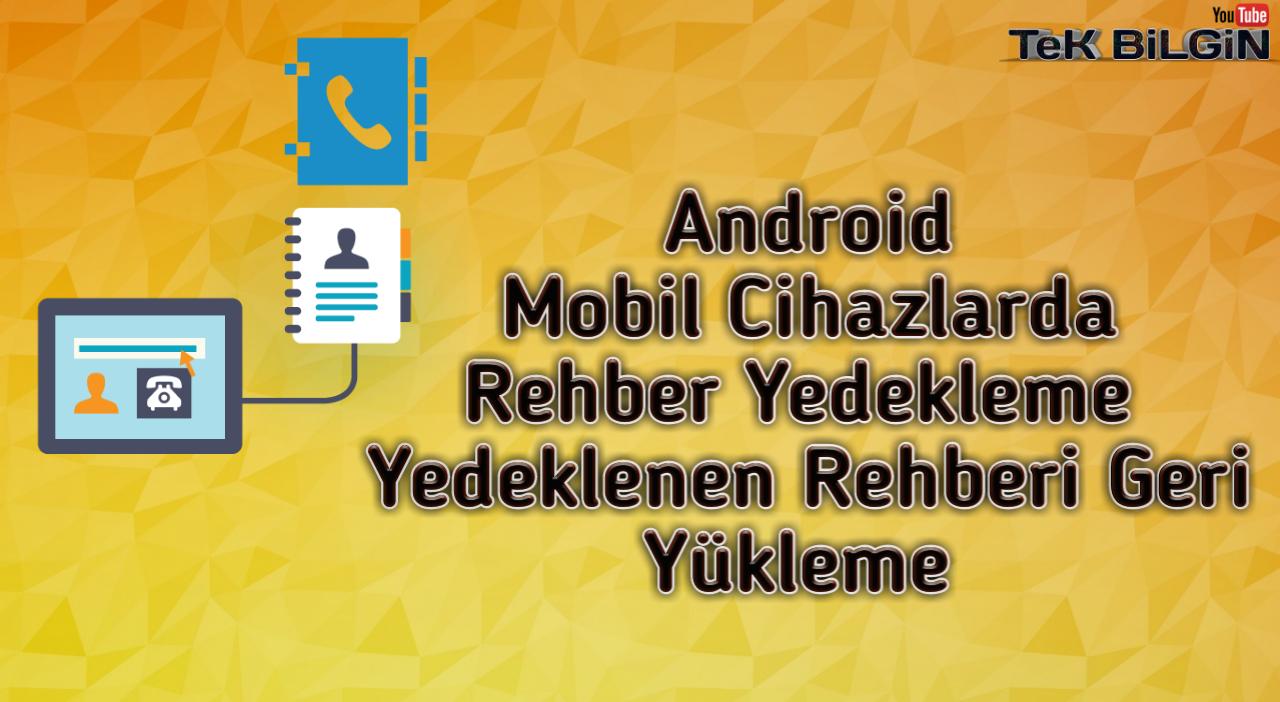 Android Mobil Cihazlarda, Programsız REHBER Yedeği Alma Yöntemi
