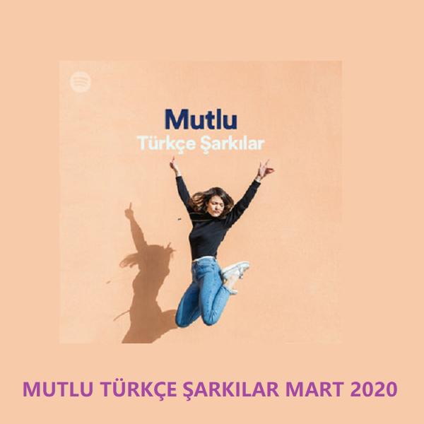 Mutlu Türkçe Şarkılar Mart 2020 Spotify Full Albüm İndir