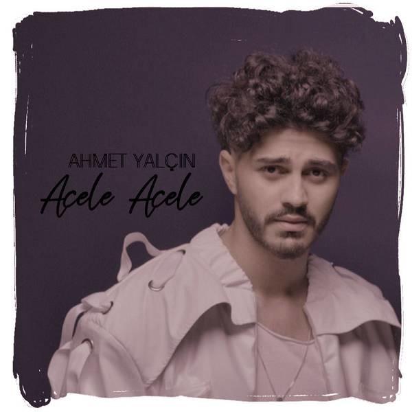 Ahmet Yalçın Acele Acele 2019 Single Flac Full Albüm İndir