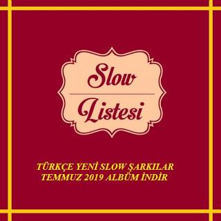 Türkçe Yeni Slow Şarkılar Temmuz 2019 Full Albüm İndir