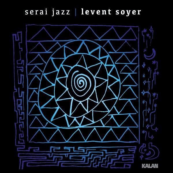 Levent Soyer Serai Jazz 2019 Flac Full Albüm İndir