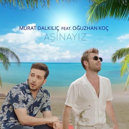 Murat Dalkılıç - Oğuzhan Koç - Aşinayız (2017) Mp3 İndir Sözleri