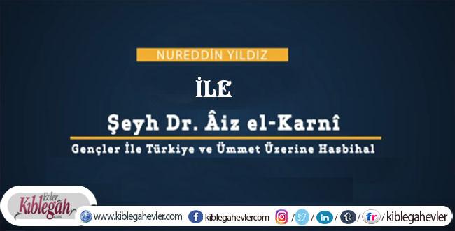 Nureddin Yıldız ile Şeyh Dr. Âiz el-Karnî / Gençler İle Türkiye ve Ümmet Üzerine Hasbihal