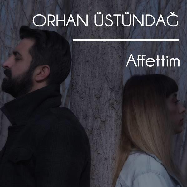 Orhan Üstündağ - Affettim [2020] Single full albüm indir