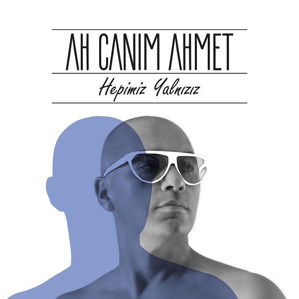 Ah Canım Ahmet Hepimiz Yalnızız 2019 Single Flac full albüm indir