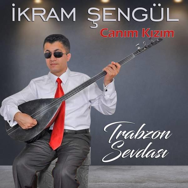 İkram Şengül Canım Kızım Trabzon Sevdası 2019 Flac Full Albüm İndir