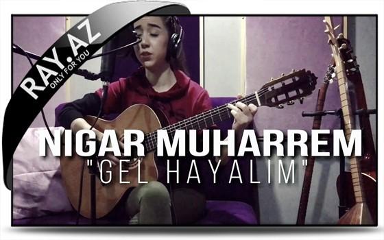 Nigar Muharrem - Gel Hayalim