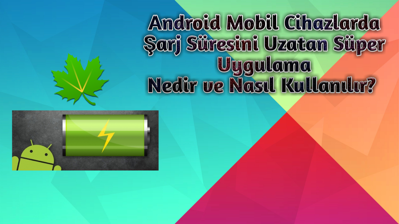 Android Mobil Cihazlarda Şarj Süresini Uzatan Süper Yöntem - Greenify Programı