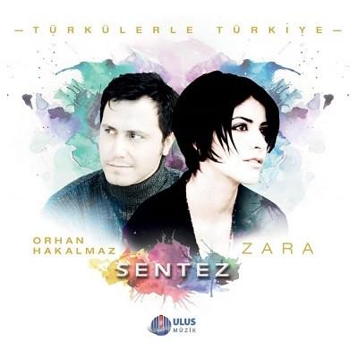 Zara & Orhan Hakalmaz – Sentez & Türkülerle Türkiye (2017)